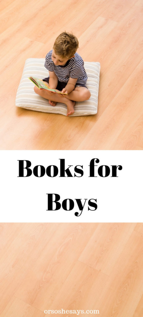Need some ideas for great books for boys?? Look no further! This comprehensive list of books will be a hit with any boy. #booksforboys #books #OSSS www.orsoshesays.com