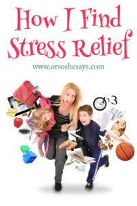So Much To Do, So Little Time ~ How I Find Stress Relief