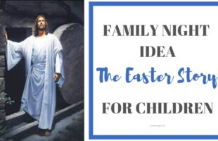 Family Night Idea: The Easter Story for Children orsoshesays.com #Easter #LDS