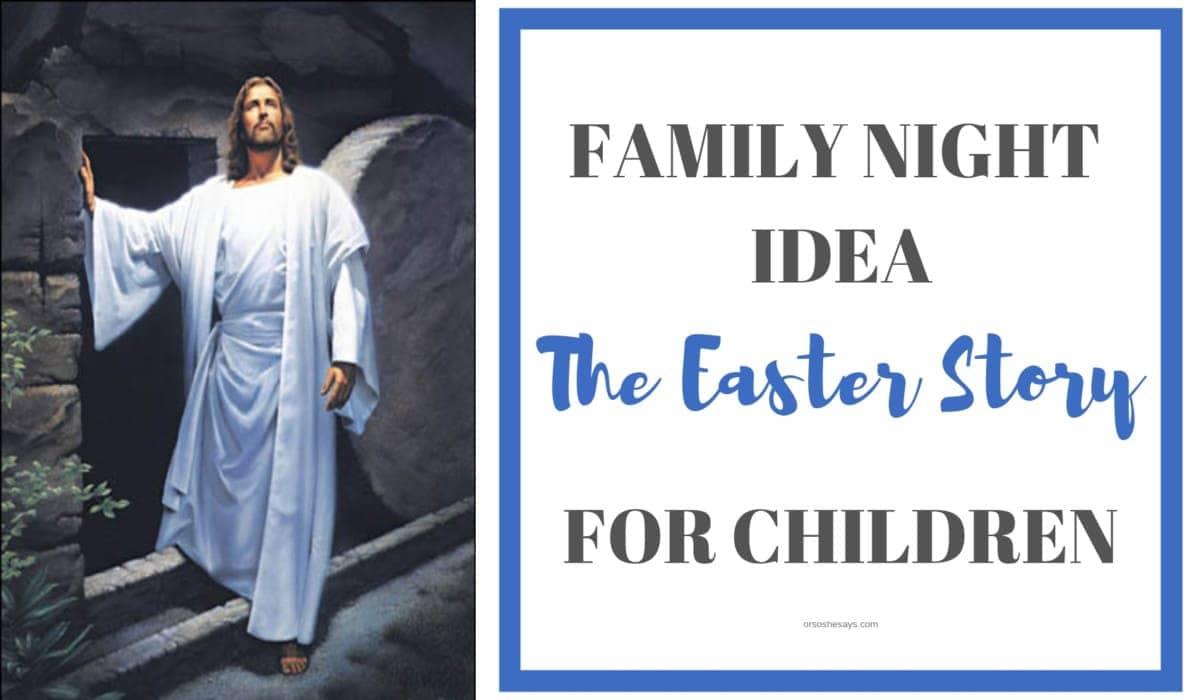 Family Night Idea: The Easter Story for Children orsoshesays.com #Easter #LDS