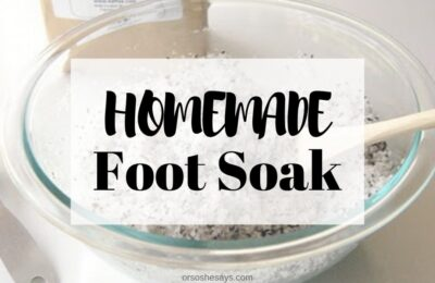 This homemade foot soak makes a great gift! www.orsoshesays.com #homemadefootsoak #naturalproducts #footsoak #gifts #giftsforneighbors #neighborgifts #giftsforwomen