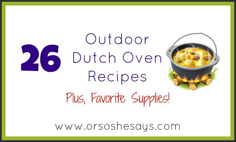 26 Outdoor Dutch Oven Recipes (plus, favorite supplies!) #dutchoven #favoritethings #camping #campingfood