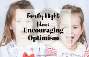 Encouraging Optimism Family Night Lesson www.orsoshesays.com #fhe #familynight #lds #mormon #churchofjesuschrist #churchofchrist #optimism