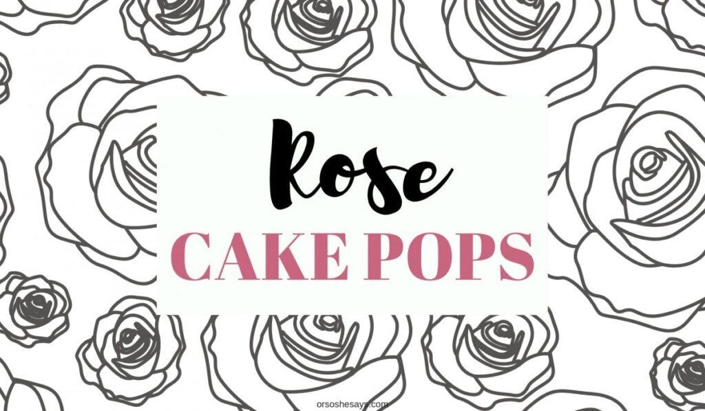 Rose Cake Pops - Easier than they look! www.orsoshesays.com #cakepops #dessert #recipe #rosecakepop