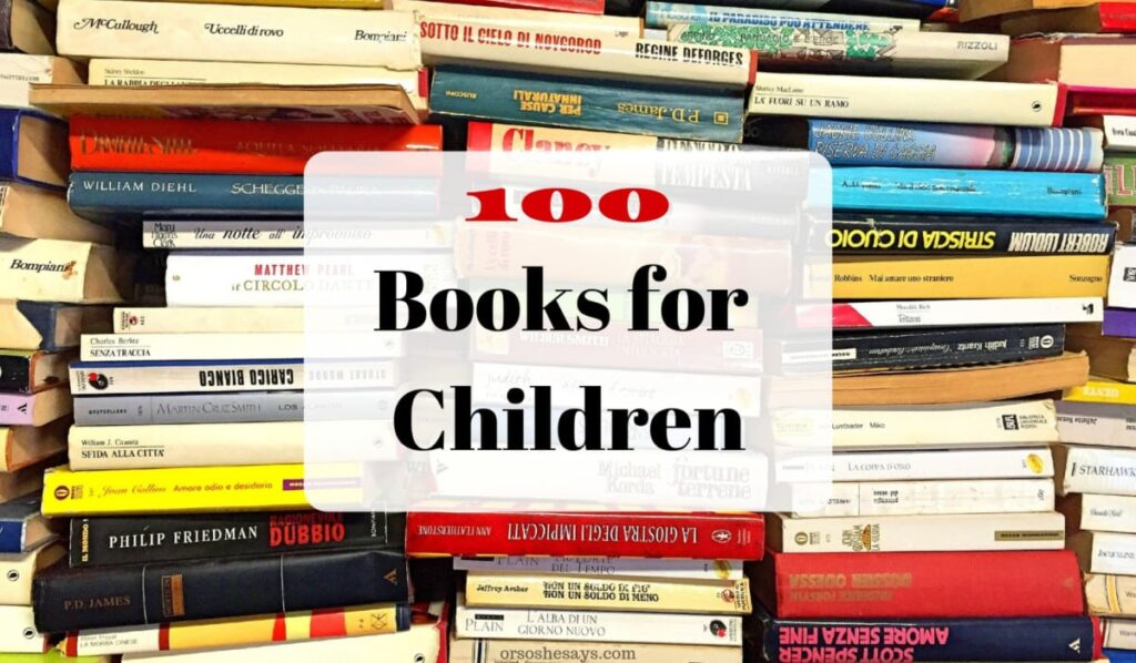 Books for Children - A list of 100 titles that would make a great summer reading challenge! #booksforchildren #books #summerreading #OSSS orsoshesays.com