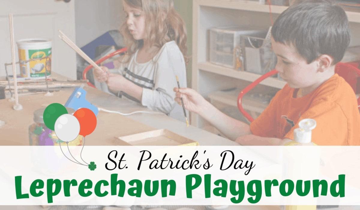 St. Patrick's Day Leprechaun Playground ~ Woo a leprechaun, instead of tricking him!