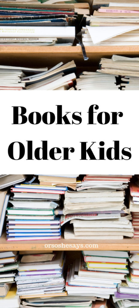 We have a lot of book roundups on the blog, and this post with books for older kids is one we're happy to add to the list! It's a great resource. #booksforolderkids #booksforkids #books #OSSS www.orsoshesays.com