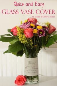 DIY Glass Vase Cover ~ Spruce Up That Mother's Day Vase! (she: Amy)