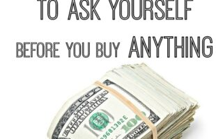 6 Money Saving Questions to Ask Yourself Before Buying (she: Kristina)
