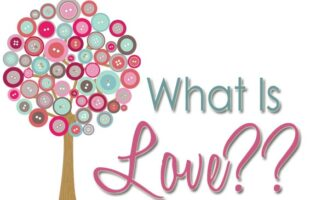 What Is Love? ~ An Inspirational Series on Love, Part 4