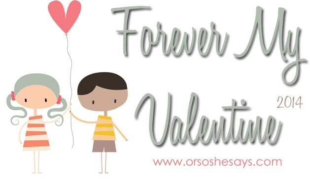 Forever My Valentine Series ~ A glimpse into my love life! www.orsoshesays.com