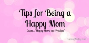 Tips for Being a Happy Mom (she: Heather)