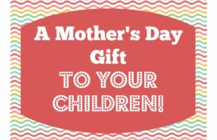 A Mother's Day Gift Idea …TO your children! (she: Veronica)