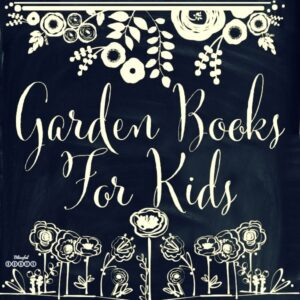 favorite garden books for kids