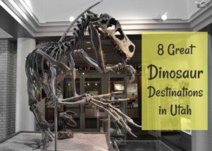 8 Dinosaur Destinations in Utah for Families (she: Allison)