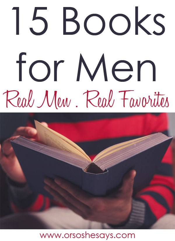 Looking for the best books for men? I asked my Facebook gals to tell me what books the men in their lives actually love, and the list is on the blog! #bestbooksformen #booksformen #books #ldsblogger #lds #mormonblogger #mormon www.orsoshesays.com