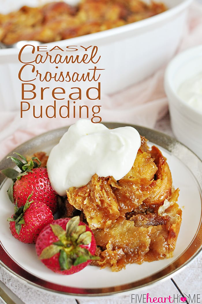 Easy Caramel Croissant Bread Pudding | FiveHeartHome.com for ...