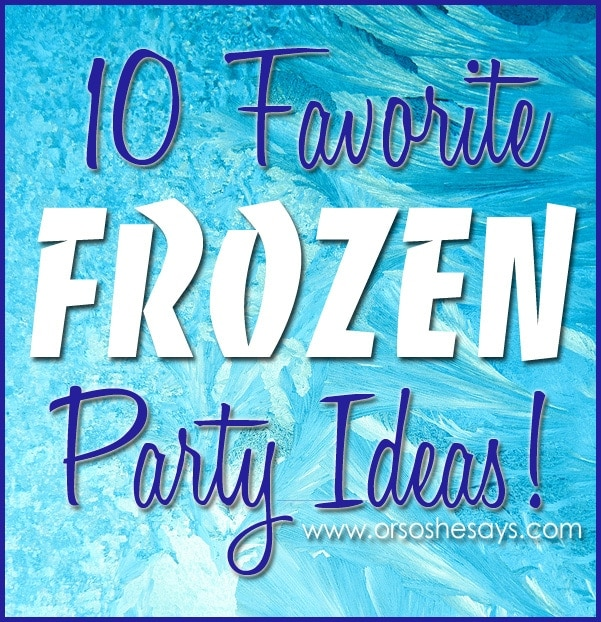 10 Favorite Frozen Party Ideas