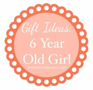 Gift Ideas for 6 Year Old Girl