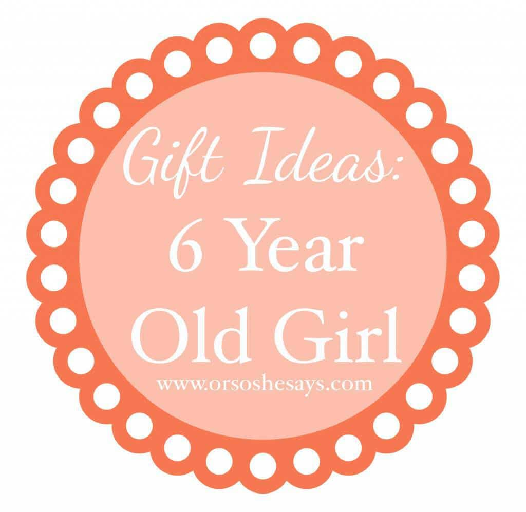 Gift Ideas for 6 Year Old Girl - Or so she says...