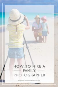 Hiring a Family Photographer; Tips From a Pro (she: Amy)