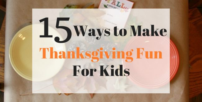 15 Ways to Make Thanksgiving Fun for Kids (she: Mariah)