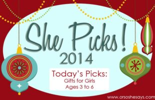 Gifts for Girls: Ages 3 to 6 ~ SHE PICKS! 2014