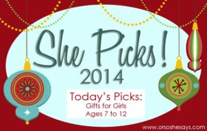 Gifts for Girls: Ages 7 – 12 ~ SHE PICKS! 2014