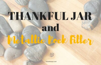 A Thankful Jar with Metallic Rock Filler is just the project for this time of year! www.orsoshesays.com