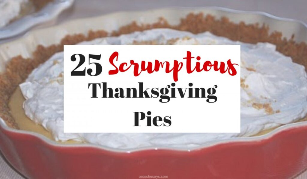 Need ideas for Thanksgiving pies? Look no further! We have a roundup of 25 scrumptious Thanksgiving pies to choose from! www.orsoshesays.com #thanksgiving #dessert #recipe #pie #thanksgivingrecipe #thanksgivingpie #pierecipes