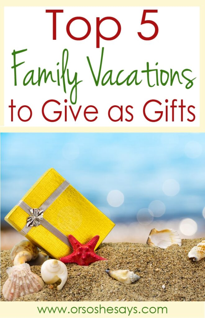 Family Vacations to Give as Gifts