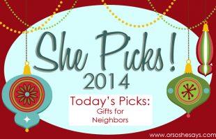 Gifts for Neighbors ~ She Picks! 2014