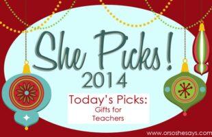 Gifts for Teachers ~ She Picks! 2014