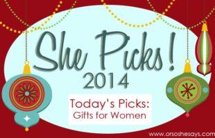 Gifts for Women ~ She Picks! 2014