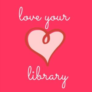 Library Lovers Month – Love Your Library (she: Victoria)