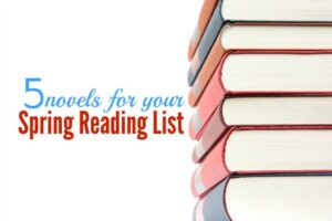 5 Novels for Spring – Add These to Your Reading List! (she: Victoria)