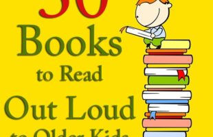 30 Books to Read Out Loud to Older Kids (or have them read alone!)