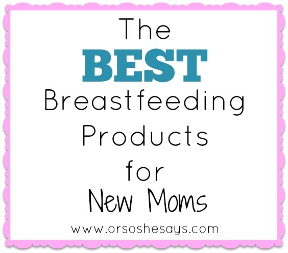 The best breastfeeding products for new moms! ~ Or so she says...