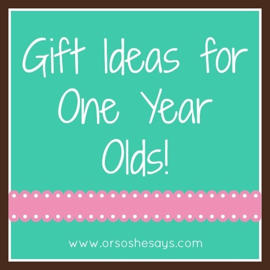 Gift Ideas for One Year Olds ~ Or so she says...