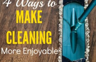 4 ways to make cleaning more enjoyable