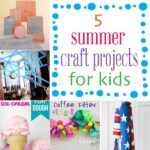 5 craft projects to keep the kids busy this summer - lizoncall.com