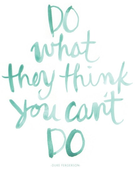 Do what they think you can't do (One She Two She) // 15 Quotes about Daring - The PumpUp Blog