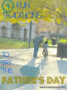 4 Fun Traditions To Try This Father's Day  (she: Kari)