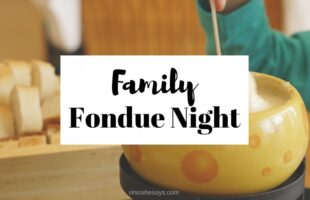 Get creative with a family fondue night - use more than just melted cheese! www.orsoshesays.com #fondue #familynight #familyfonduenight