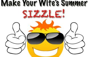 Make Your Wife's Summer Sizzle – 7 Sure-Fire Ways to Get the Job Done! (he: Dan)