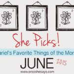 Mariel's 5 Favorite Things for June ~ She Picks!