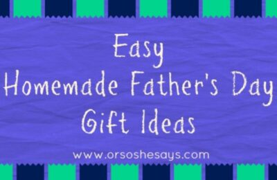 Easy homemade father's day gift ideas on www.orsoshesays.com #fathersday #homemade #DIY #giftideas