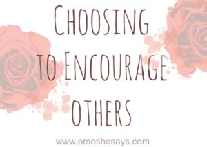 Choosing to Encourage Others (she: Lindsay)