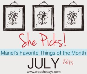 Mariel's 5 Favorite Things for July ~ She Picks!