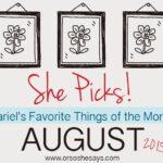 Mariel's 5 Favorite Things for August ~ She Picks!